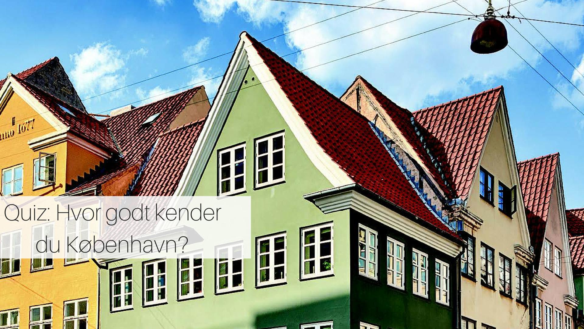 Quiz Hvor Godt Kender Du København