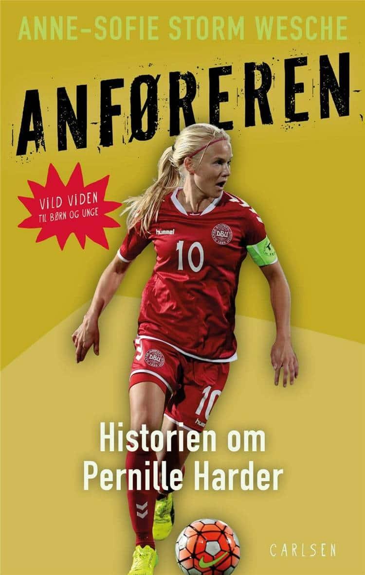 Anføreren, Pernille Harder, fodboldbøger, fodboldbøger, bøger om fodbold, Anne-Sofie Storm Wesche, Vild viden, børnebiografi, børnebiografier, nonfiktion til børn