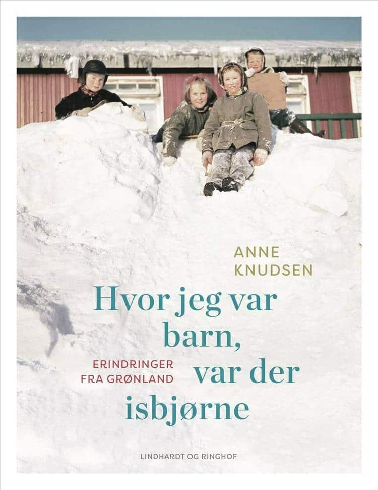 Grønland, Anne Knudsen, Hvor jeg var barn var der isbjørne