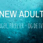 New Adult: Forandringer, følelser og de svære 20ere