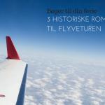3 historiske romaner til din flyvetur