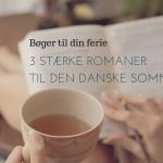 3 stærke romaner til den danske sommer