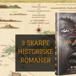 3 skarpe historiske romaner med stof til eftertanke