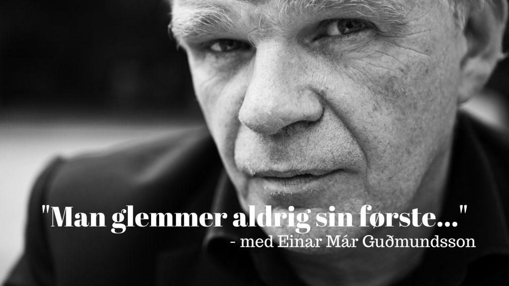 Man glemmer aldrig sin første, Einar Mar Gudmundsson, debut