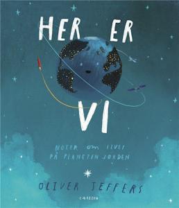 Her er vi, Oliver Jeffers, Her er vi – noter om livet på planeten Jorden, billedbog, billedbøger, børnebog, børnebøger