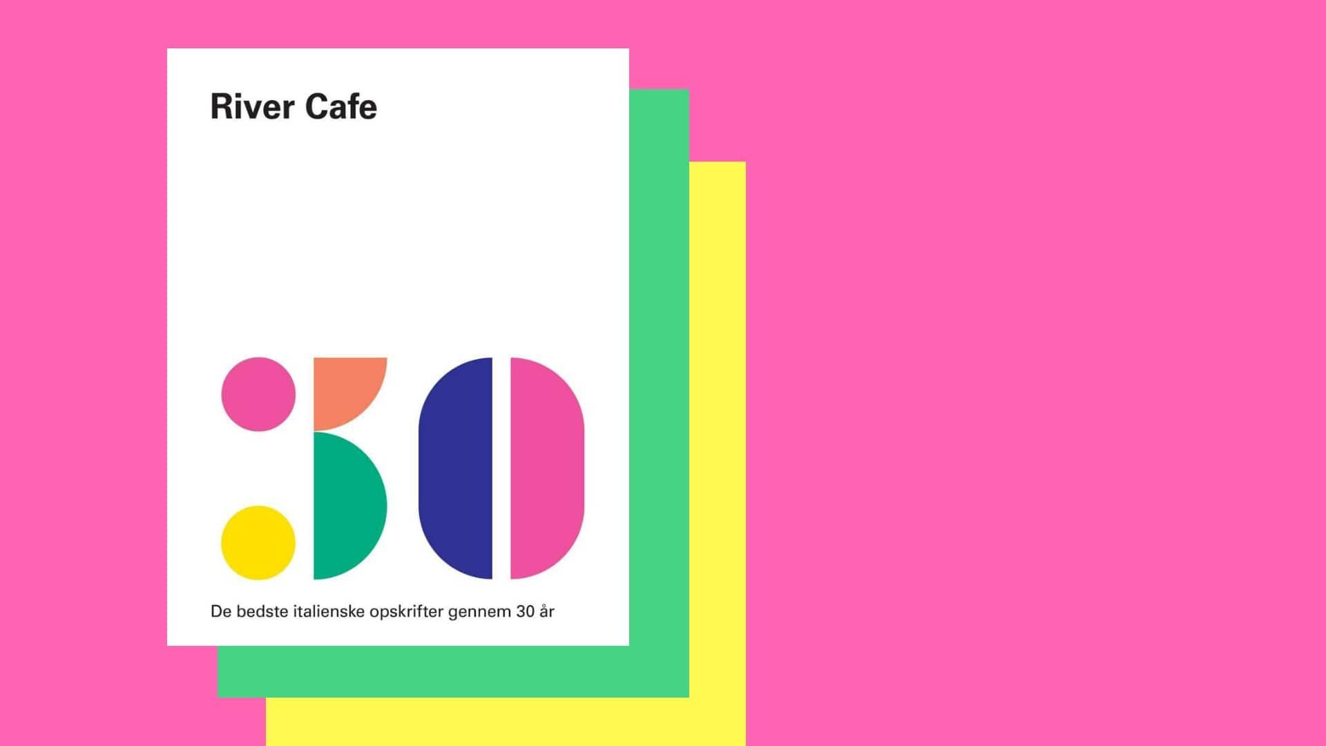 River Cafe, 30 – De bedste italienske opskrifter gennem 30 år