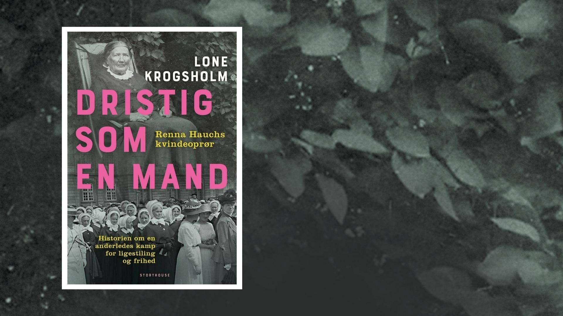 Dristig som en mand, Lone Krogsholm, Renna Hauch