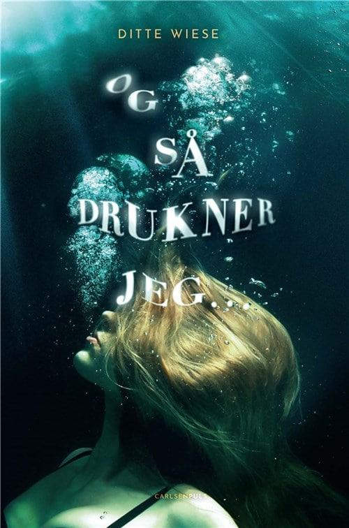 Og så drukner jeg, Ditte Wiese, YA, ungdomsroman, ungdomslitteratur,