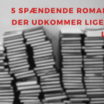 5 spændende romaner der udkommer lige om lidt