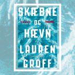 Skæbne og hævn af Lauren Groff. Hvilke hemmeligheder skjuler du for dine nærmeste?