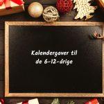 Gode gaver til julesokken: Adventsgaver og kalendergaver til de 6-12-årige