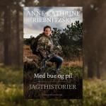 Jagthistorier fra Anne-Cathrine Riebnitzsky. Smuglæs i Med bue og pil