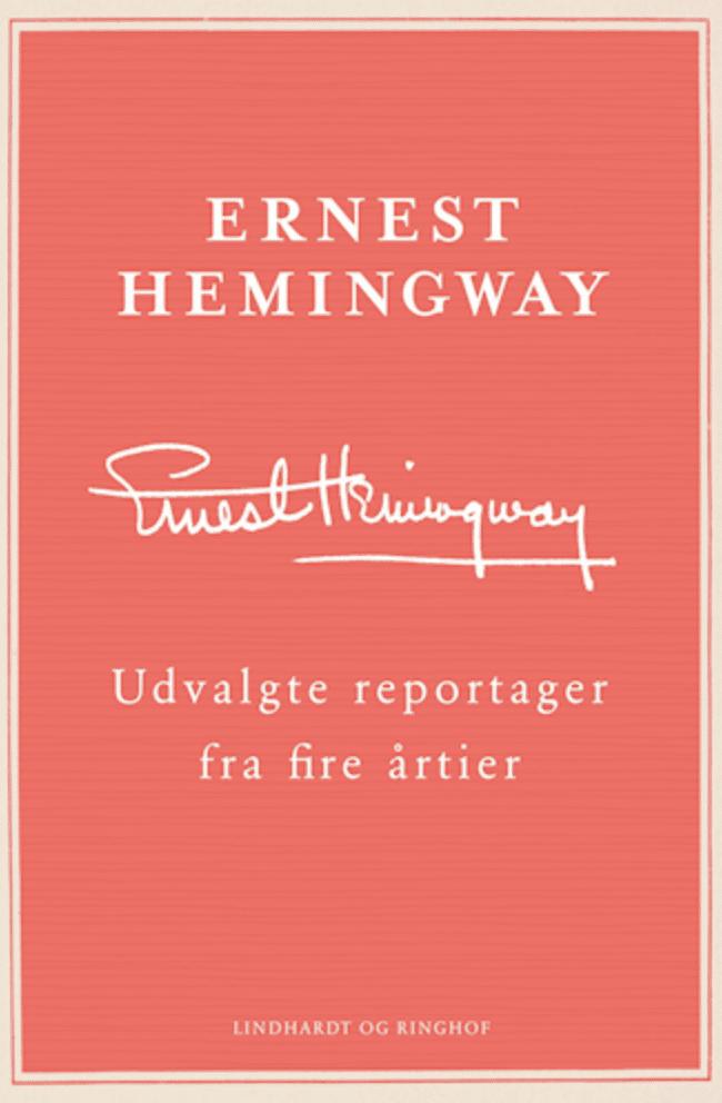udvalgte reportager fra fire årtier  Ernest Hemingway