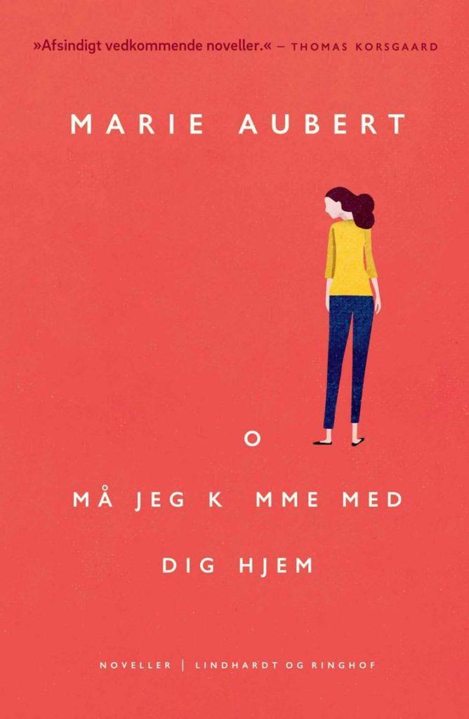 Må jeg komme med dig hjem, Marie Aubert, novelle, noveller, novellesamling