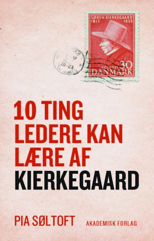 10 ting ledere kan lære af Kierkegaard Pia Søltoft