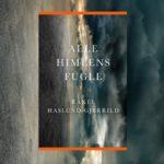 Den eneste overlevende i verden. Læs et uddrag af Rakel Haslund-Gjerrilds poetiske roman Alle himlens fugle