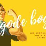 15 bøger om stærke kvinder og utrolige kvindeliv