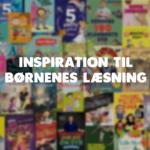 Bliv ved med at læse! Få inspiration til børnenes næste læseoplevelse