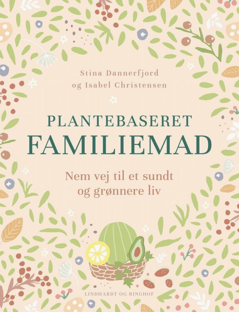 Plantebaseret familiemad, stina dannerfjord, Isabel Christensen, kogebog, opskrfiter