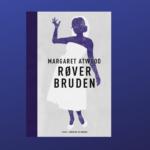 Smuglæs i Røverbruden – Margaret Atwoods roman om kvinder og venskab
