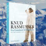 Den 5. Thule-ekspedition fra Grønland til Stillehavet: Hvad er gammel viden værd?