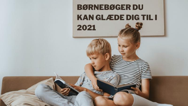 Børnebøger du kan glæde dig til i 2021