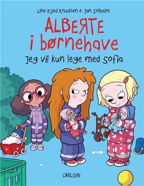 Alberte i børnehave, Jeg vil kun lege med Sofia, Line Kyed Knudsen, Jan Solheim, børnehavebog, børnehavebarn,