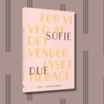 Ny stemme i dansk litteratur. Smuglæs i Sofie Dues roman Før vi ved af det vender lyset tilbage