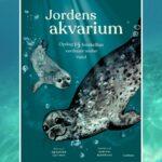 Jordens akvarium. Lærerig og smuk bog om livet under vandet og klimaets forandringer