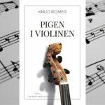 Knud Romer er tilbage med den gribende roman Pigen i violinen. Begynd din læsning her